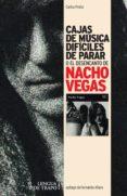 CAJAS DE MUSICA DIFICILES DE PARAR O EL DESENCANTO DE NACHO VEGAS - 9788483811283 - CARLOS PRIETO