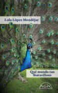 QUE MUNDO TAN MARAVILLOSO - 9788483932483 - LOLA LOPEZ MONDEJAR