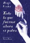 TODO LO QUE FUIMOS AHORA ES POLVO (EBOOK) - 9788490437483 - BENJI VERDES