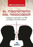 el magnetismo del negociador (ebook)-jorge palacios plaza-9788490521083