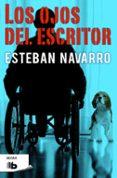 LOS OJOS DEL ESCRITOR - 9788490703083 - ESTEBAN NAVARRO