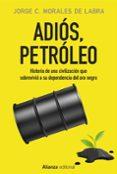 ADIÓS, PETRÓLEO - 9788491046783 - JORGE C. MORALES DE LABRA