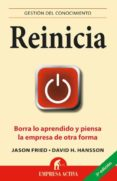 REINICIA: BORRA LO APRENDIDO Y PIENSA LA EMPRESA DE OTRA FORMA - 9788492452583 - JASON FRIED