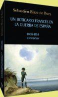 UN BOTICARIO FRANCES EN LA GUERRA DE ESPAÑA (1808-1814): MEMORIAS DE GUERRA - 9788493440183 - SEBASTIEN BLAZE DE BURY
