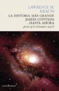 LA HISTORIA MÁS GRANDE JAMÁS CONTADA... HASTA AHORA - 9788494495083 - LAWRENCE M. KRAUSS