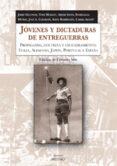 JOVENES Y DICTADURAS DE ENTREGUERRAS: PROPAGANDA, DOCTRINA Y ENCU ADRAMIENTO - 9788497432283 - VV.AA.