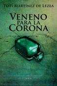 VENENO PARA LA CORONA - 9788497466783 - TOTI MARTINEZ DE LEZEA
