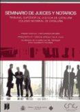 SEMINARIO DE JUECES Y NOTARIOS: TRIBUNAL SUPERIOR DE JUSTICIA DE CATALUÑA, COLEGIO NOTARIAL DE CATALUÑA, 21 DE MAYO DE 2009 - 9788497688383 - VV.AA.