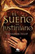 EL SUEÑO DE JUSTINIANO - 9788498728583 - SALVADOR FELIP