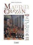 MADRID, CORAZON DE UN IMPERIO (1561 Y 1601-1606) - 9788498732283 - ALFREDO ALVAR EZQUERRA