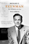 RICHARD P. FEYNMAN. LA FÍSICA DE LAS PALABRAS - 9788498929683 - MICHELLE FEYNMAN