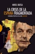 LA CRISIS DE LA ESPAÑA FRAGMENTADA: ECONOMIA POLITICA EN LA ERA D E ZAPATERO - 9788499200583 - MIKEL BUESA