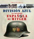 DIVISION AZUL: LA DIVISION ESPAÑOLA DE HITLER - 9788499280783 - VV.AA.