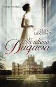 MI ULTIMA DUQUESA - 9788499703183 - DAISY GOODWIN