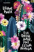 Descargar gratis ebook y pdf ELA QUERIA AMAR, MAS ESTAVA ARMADA (Literatura española) de LILIANE PRATA 9788552994183