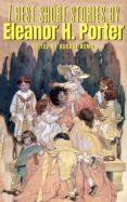 Descargar Ebooks para iPhone 7 BEST SHORT STORIES BY ELEANOR H. PORTER 9788577775583 (Spanish Edition) de
