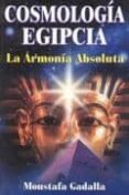 COSMOLOGIA EGIPCIA: LA ARMONIA ABSOLUTA - 9789706661883 - MOUSTAFA GADALLA
