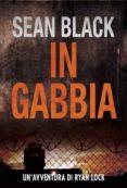 Ebook en italiano descarga gratis IN GABBIA - SERIE DI RYAN LOCK 2 de SEAN BLACK  9781507109793 (Spanish Edition)