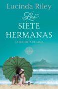 LAS SIETE HERMANAS (LAS SIETE HERMANAS 1): LA HISTORIA DE MAIA - 9788401017193 - LUCINDA RILEY
