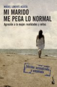 MI MARIDO ME PEGA LO NORMAL. AGRESION A LA MUJER: REALIDADES Y MI TOS (EDICION ACTUALIZADA Y AMPLIADA) - 9788408085393 - MIGUEL LORENTE ACOSTA