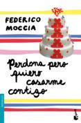 PERDONA PERO QUIERO CASARME CONTIGO - 9788408102793 - FEDERICO MOCCIA