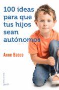 100 ideas para que tus hijos sean autónomos (ebook)-anne bacus-9788408157793