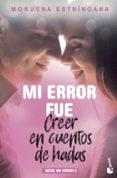 MI ERROR FUE CREER EN CUENTOS DE HADAS (SERIE MI ERROR 6) - 9788408201793 - MORUENA ESTRINGANA