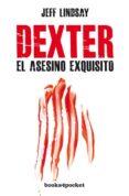 DEXTER, EL ASESINO EXQUISITO - 9788415870593 - JEFF LINDSAY