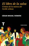 EL LIBRO DE LA SALSA: CRONICA DE LA MUSICA DEL CARIBE URBANO - 9788416714193 - CESAR MIGUEL RONDON