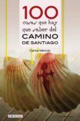 100 COSAS QUE HAY QUE SABER DEL CAMINO DE SANTIAGO - 9788416918393 - CARLOS MENCOS ARRAIZA