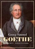 goethe; seguido del estudio kant y goethe para la historia de la concepcion  moderna del mundo-georg simmel-9788417550493