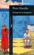 EL JUEGO DE LAS PREGUNTAS - 9788420426693 - PETER HANDKE