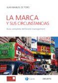 LA MARCA Y SUS CIRCUNSTANCIAS: GUIA COMPLETA DEL BRAND MANAGEMENT - 9788423427093 - JUAN MANUEL DE TORO