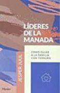 LIDERES DE LA MANADA: COMO GUIAR A LA FAMILIA CON TERNURA - 9788425438493 - JESPER JUUL