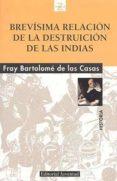 BREVISIMA RELACION DE LA DESTRUCCION DE LAS INDIAS - 9788426136893 - BARTOLOME DE LAS CASAS