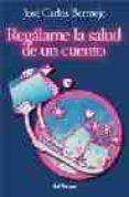 REGALAME LA SALUD DE UN CUENTO (9ª ED.) - 9788429315493 - JOSE CARLOS BERMEJO
