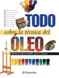 TODO SOBRE LA TECNICA DEL OLEO - 9788434220393 - VV.AA.