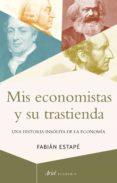 mis economistas y su trastienda-fabian estape-9788434430693