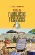 AQUELLOS FABULOSOS VERANEOS - 9788441437593 - LEON ARSENAL