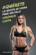 #QUIERETE. LA RECETA DE VIKIKA PARA SER FELIZ - 9788448023393 - VERONICA COSTA VIKIKA|