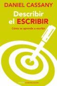 DESCRIBIR EL ESCRIBIR: COMO SE APRENDE A ESCRIBIR: DEBE CONSTAR E N CUBIERTA Y PORTADILLAS - 9788449326493 - DANIEL CASSANY