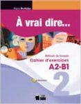 À VRAI DIRE 2 CAHIER D EXERCISES A2-B1 + CD - 9788468200293 - VV.AA.