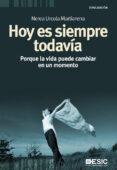 HOY ES SIEMPRE TODAVIA: PORQUE LA VIDA PUEDE CAMBIAR EN CUALQUIER MOMENTO - 9788473567893 - NEREA URCOLA MARTIARENA