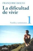 LA DIFICULTAD DE VIVIR (T.1): FAMILIA Y SENTIMIENTOS - 9788474321593 - FRANÇOISE DOLTO
