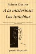 A LA MISTERIOSA; LAS TINIEBLAS - 9788475174693 - ROBERT DESNOS