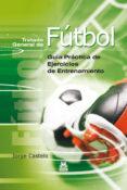 TRATADO GENERAL DE FUTBOL: GUIA PRACTICA DE EJERCICIOS DE ENTRENA MIENTO - 9788480196093 - JORGE CALERO