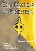 COMO PRACTICAR RADIESTESIA: DETECTAR ANALIZAR EMITIR Y RECIBIR - 9788482450193 - BERNARD BAUDOIN