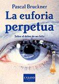 LA EUFORIA PERPETUA: SOBRE EL DEBER DE SER FELIZ - 9788483107393 - PASCAL BRUCKNER