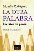 LA OTRA PALABRA: ESCRITOS EN PROSA - 9788483109793 - CLAUDIO RODRIGUEZ