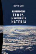 EL LABERINT DEL TEMPS. LA SINFONIA DE LA MATERIA - 9788483303993 - DAVID JOU